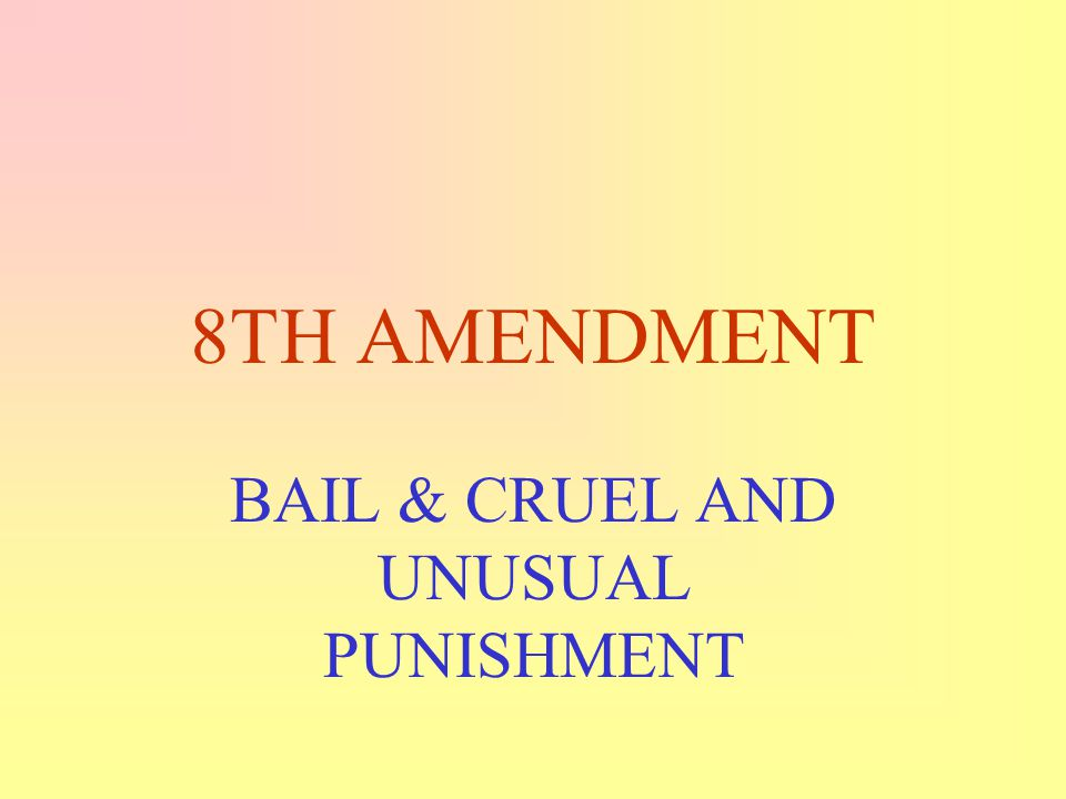 BAIL & CRUEL AND UNUSUAL PUNISHMENT