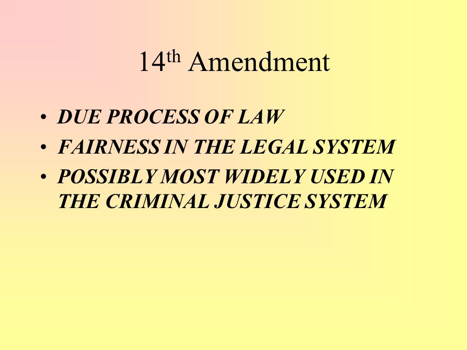 14th Amendment DUE PROCESS OF LAW FAIRNESS IN THE LEGAL SYSTEM