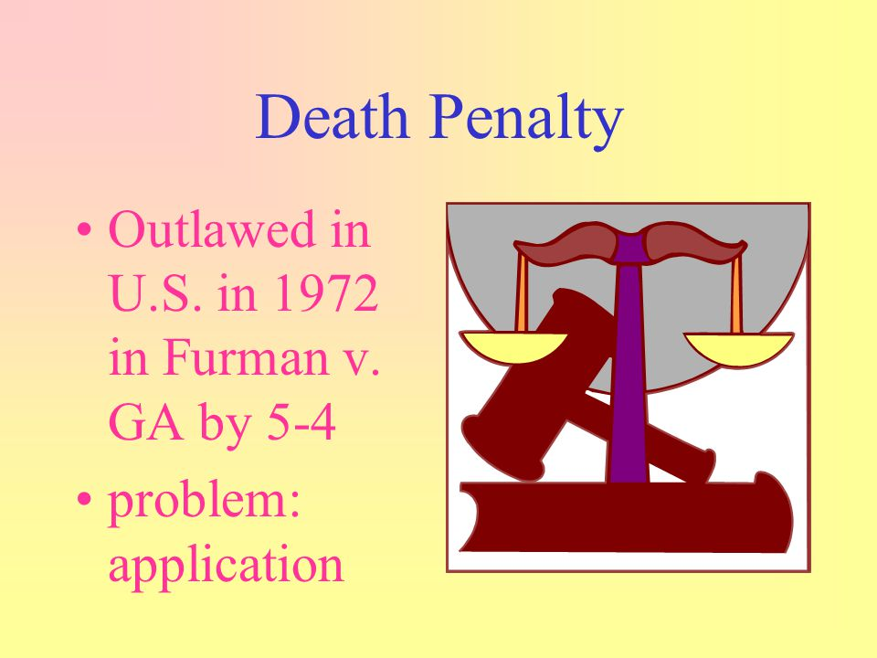 Death Penalty Outlawed in U.S. in 1972 in Furman v. GA by 5-4
