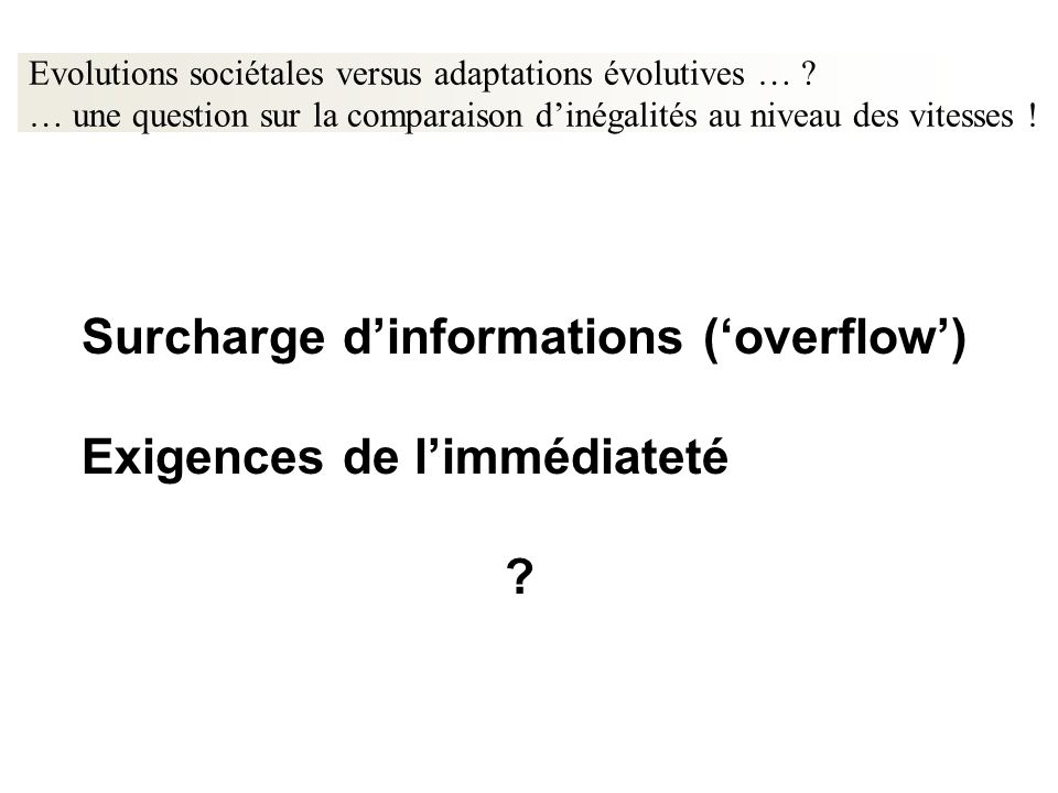Surcharge d'informations ('overflow') Exigences de l'immédiateté