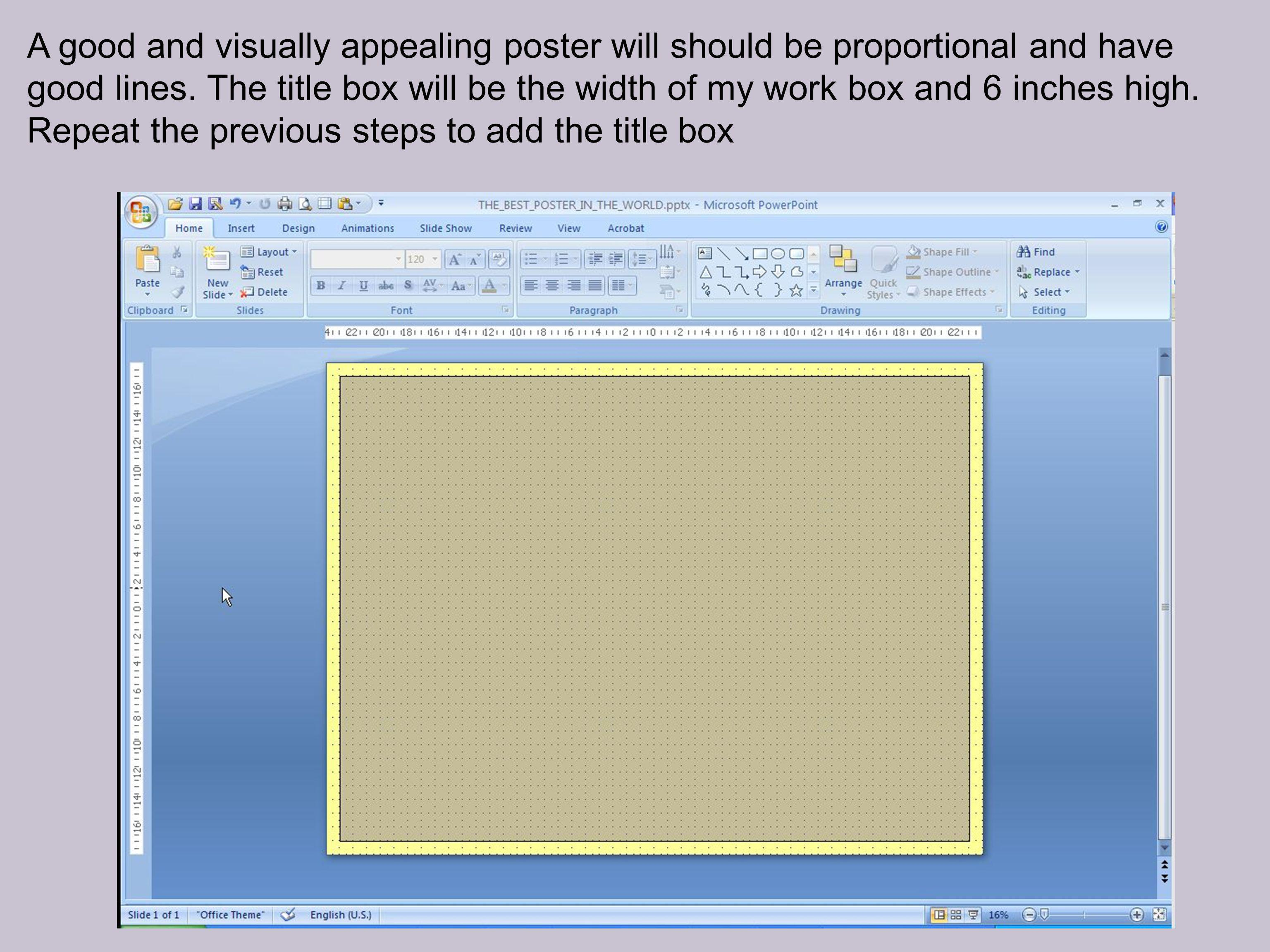 A good and visually appealing poster will should be proportional and have good lines.