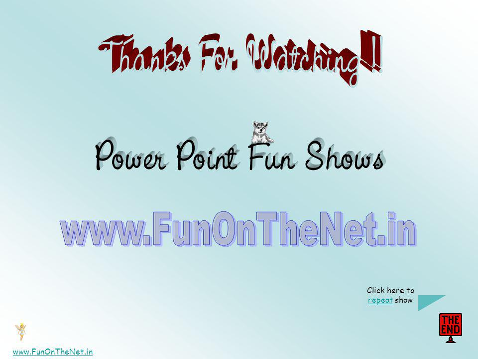 Thanks For Watching !! Power Point Fun Shows www.FunOnTheNet.in