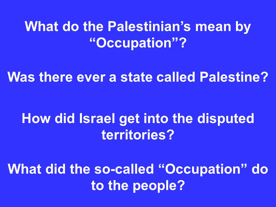 What do the Palestinian's mean by Occupation