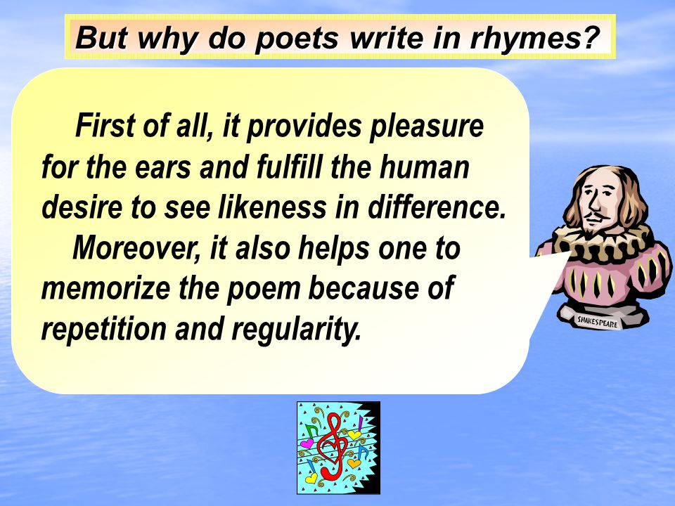But why do poets write in rhymes