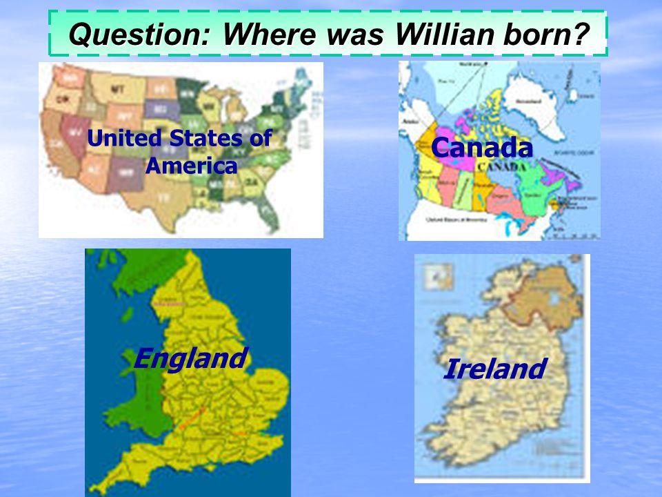 Question: Where was Willian born United States of America