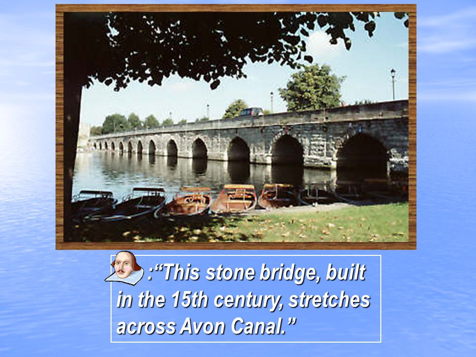 : This stone bridge, built in the 15th century, stretches across Avon Canal.