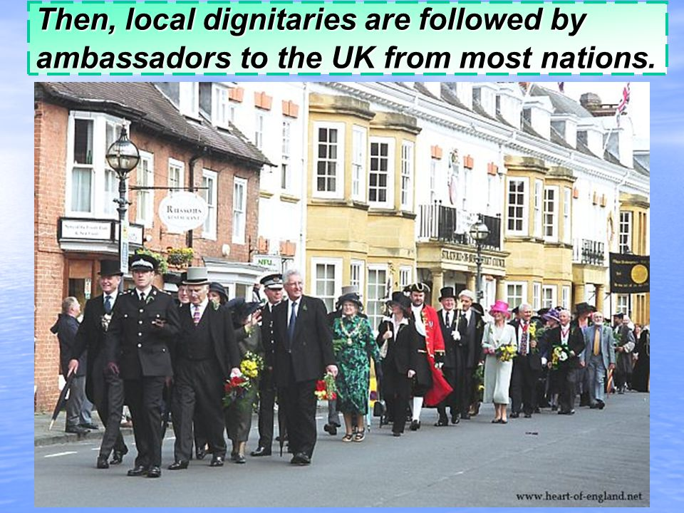 Then, local dignitaries are followed by ambassadors to the UK from most nations.