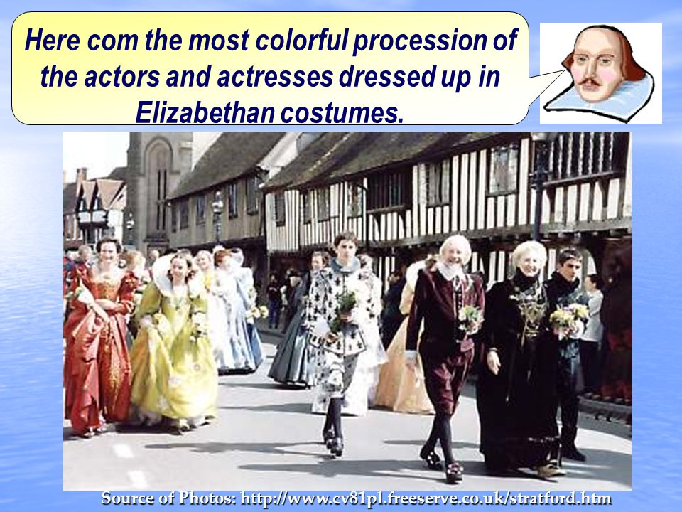 Here com the most colorful procession of the actors and actresses dressed up in Elizabethan costumes.