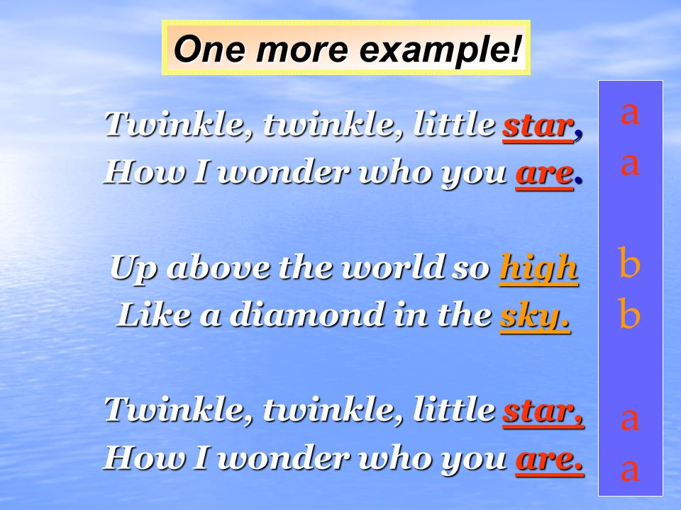 a b One more example! Twinkle, twinkle, little star,
