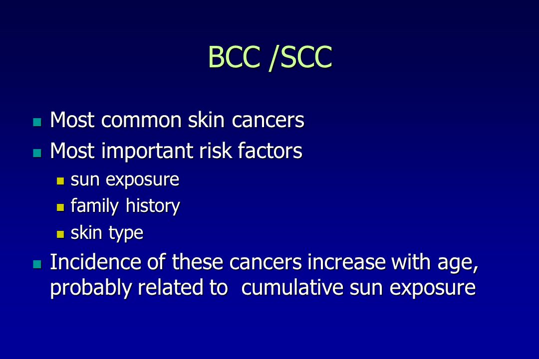 BCC /SCC Most common skin cancers Most important risk factors