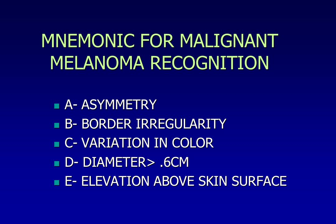 MNEMONIC FOR MALIGNANT MELANOMA RECOGNITION
