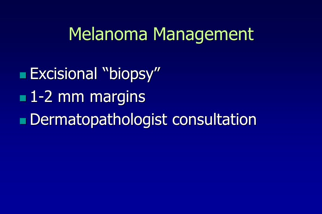Melanoma Management Excisional biopsy 1-2 mm margins