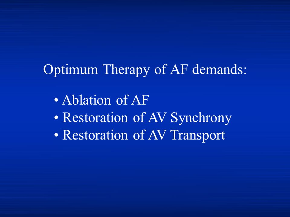 Optimum Therapy of AF demands: