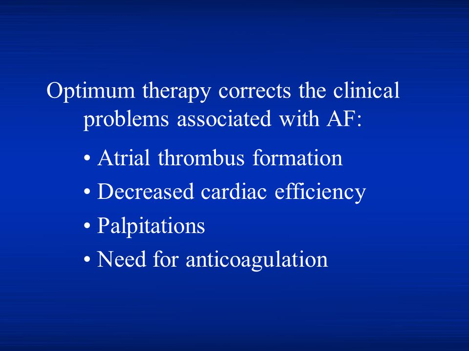 Optimum therapy corrects the clinical problems associated with AF: