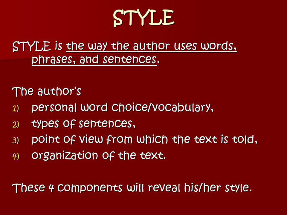 STYLE STYLE is the way the author uses words, phrases, and sentences.