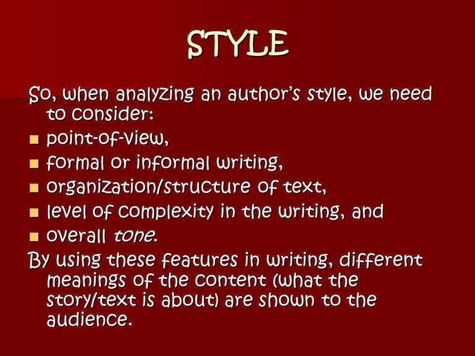 STYLE So, when analyzing an author's style, we need to consider: