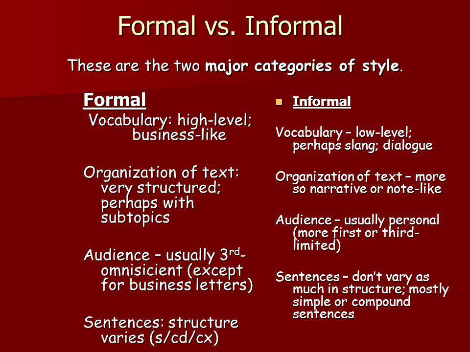 Formal vs. Informal These are the two major categories of style.