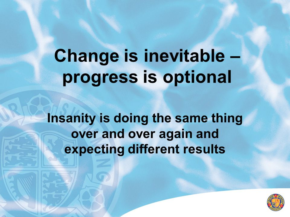 Change is inevitable – progress is optional