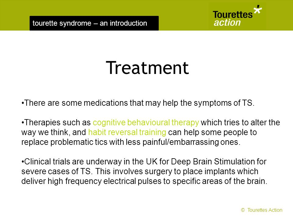 Treatment There are some medications that may help the symptoms of TS.