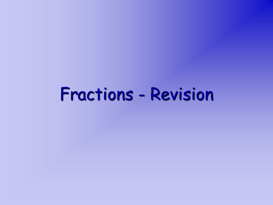 Fractions - Revision