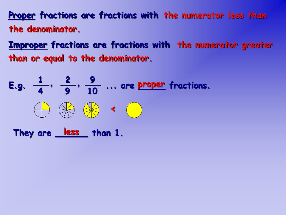 < Proper fractions are fractions with the numerator less than