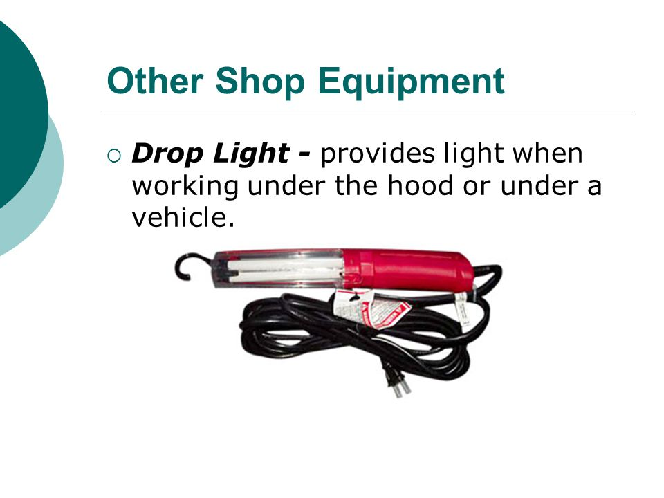 Other Shop Equipment Drop Light - provides light when working under the hood or under a vehicle.