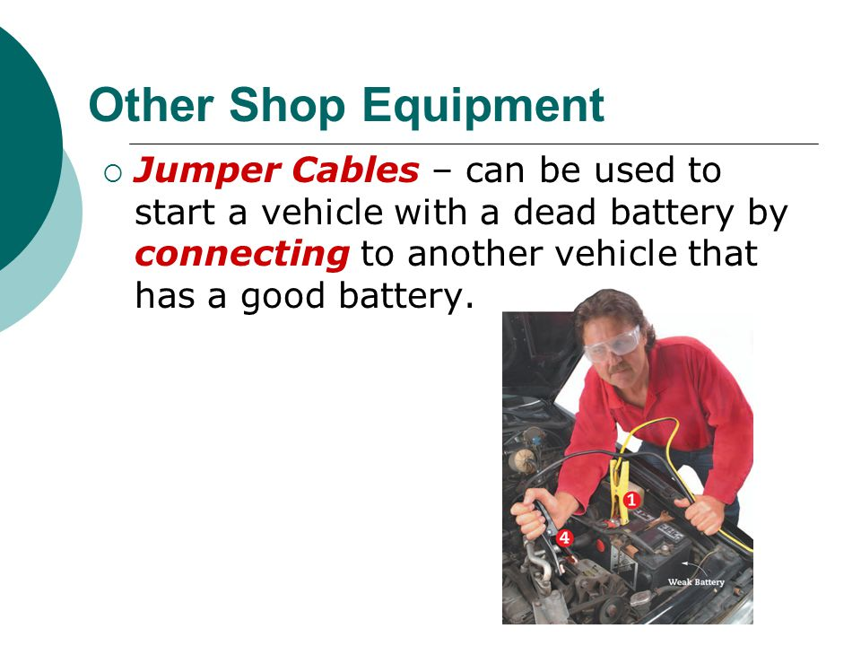 Other Shop Equipment Jumper Cables – can be used to start a vehicle with a dead battery by connecting to another vehicle that has a good battery.