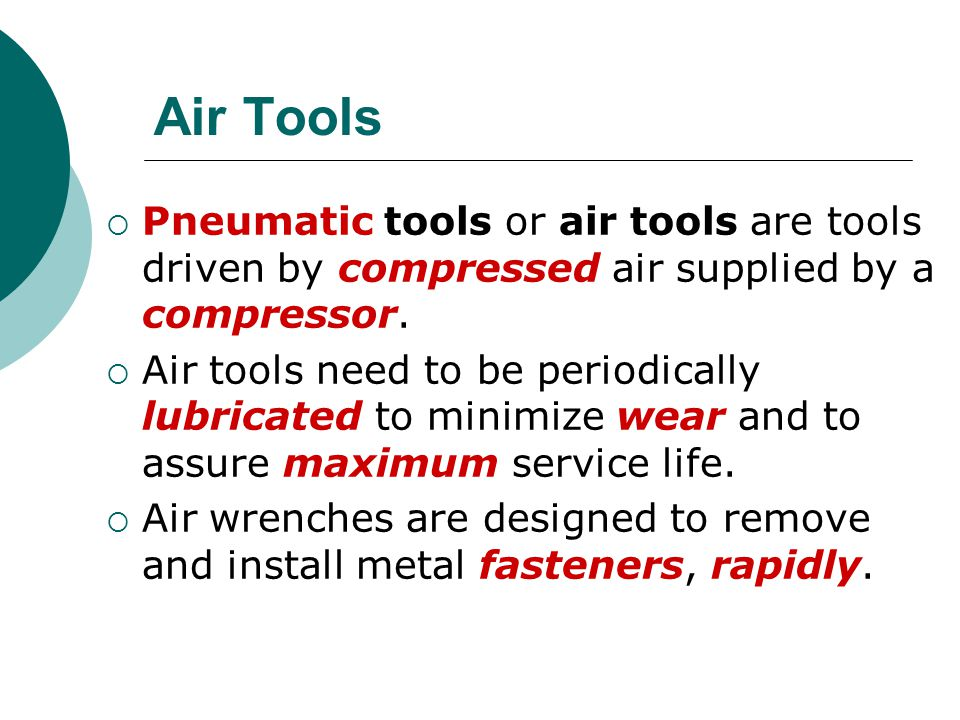Air Tools Pneumatic tools or air tools are tools driven by compressed air supplied by a compressor.