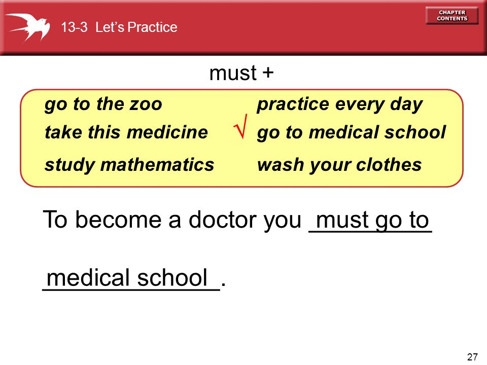  To become a doctor you _________ _____________. must go to