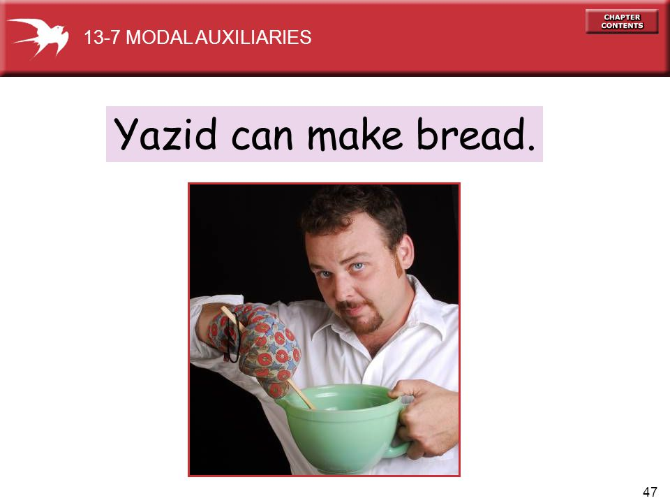 13-7 MODAL AUXILIARIES Yazid can make bread.
