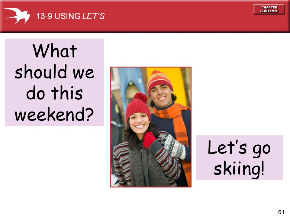 13-9 USING LET'S What should we do this weekend Let's go skiing!