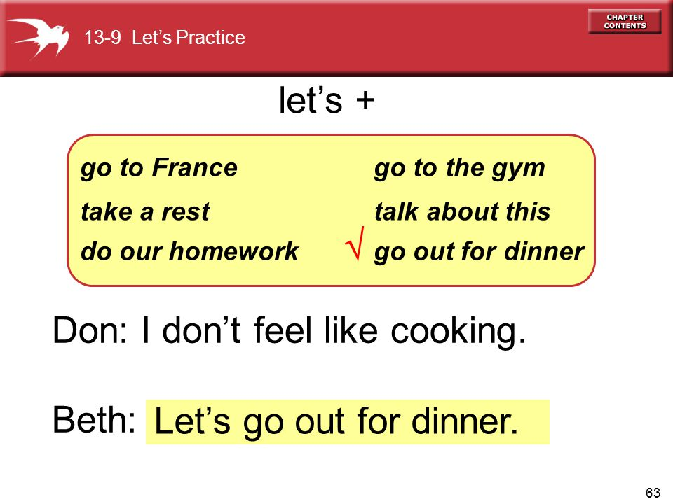 Don: I don't feel like cooking. Beth: Let's go out for dinner.