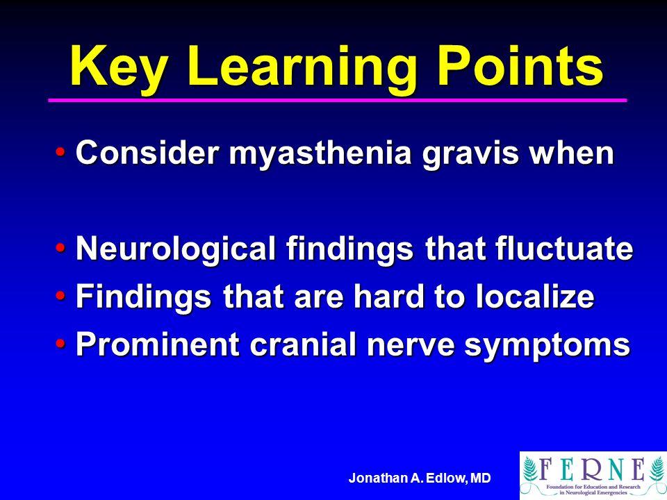 Key Learning Points Consider myasthenia gravis when