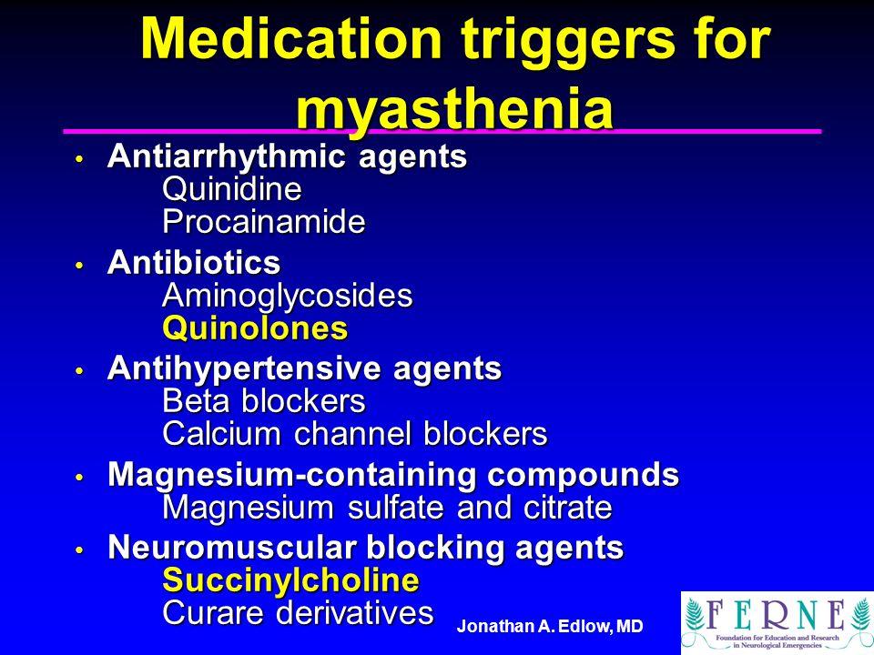 Medication triggers for myasthenia