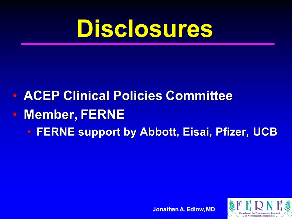 Disclosures ACEP Clinical Policies Committee Member, FERNE