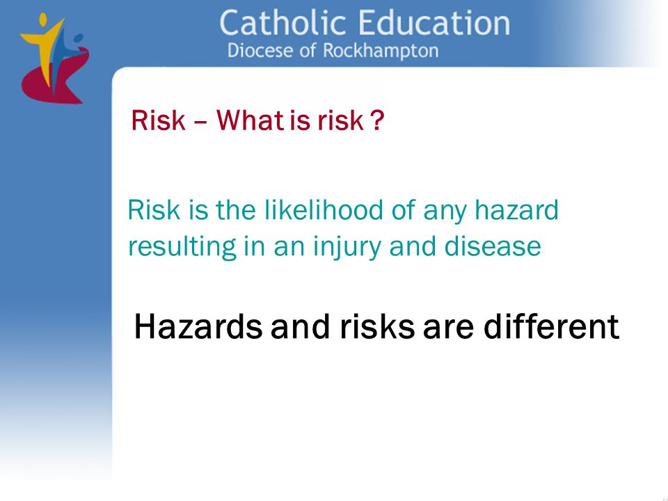 Hazards and risks are different