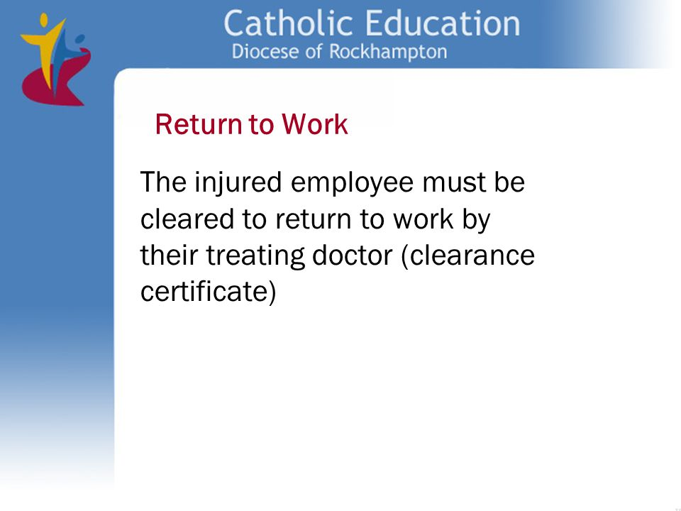 Return to Work The injured employee must be. cleared to return to work by. their treating doctor (clearance.