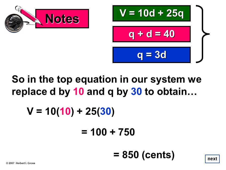 Notes V = 10d + 25q. q + d = 40. q = 3d. So in the top equation in our system we replace d by 10 and q by 30 to obtain…