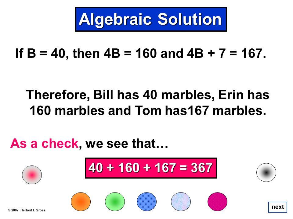 Algebraic Solution If B = 40, then 4B = 160 and 4B + 7 = 167.