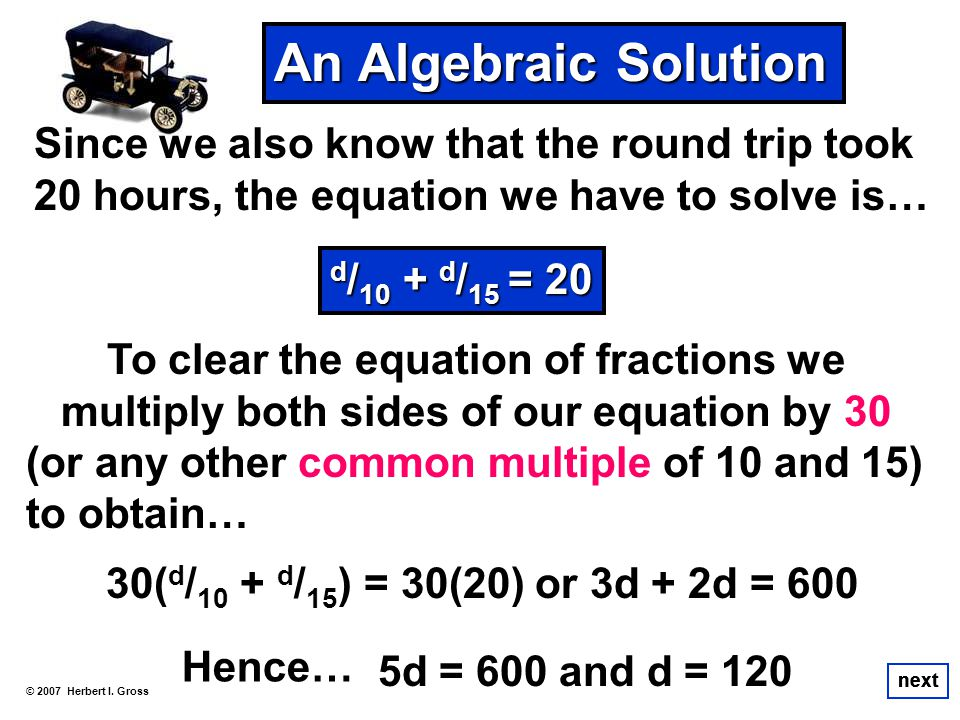 An Algebraic Solution Since we also know that the round trip took 20 hours, the equation we have to solve is…