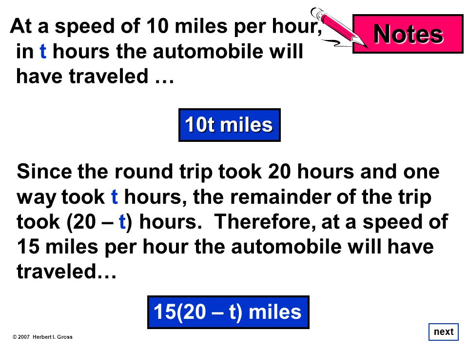 Notes At a speed of 10 miles per hour, in t hours the automobile will