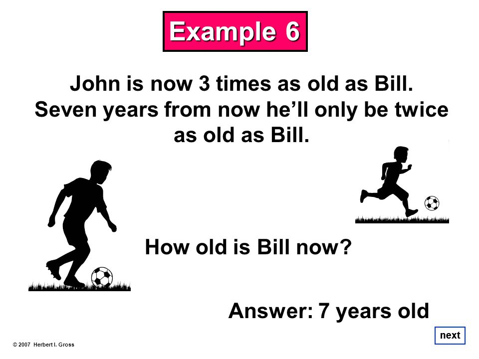Example 6 John is now 3 times as old as Bill.