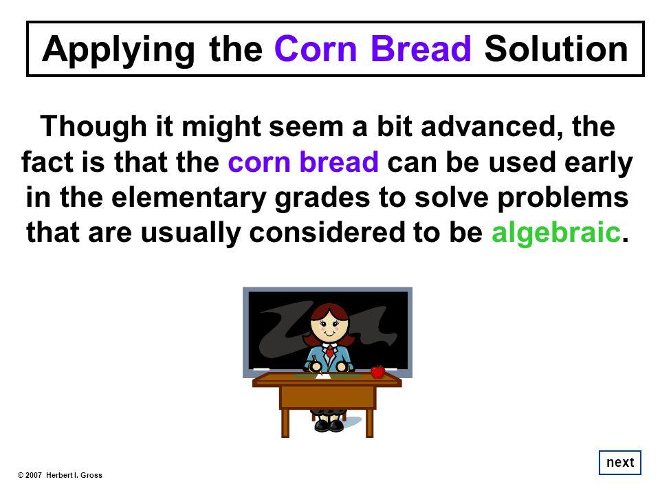 Applying the Corn Bread Solution