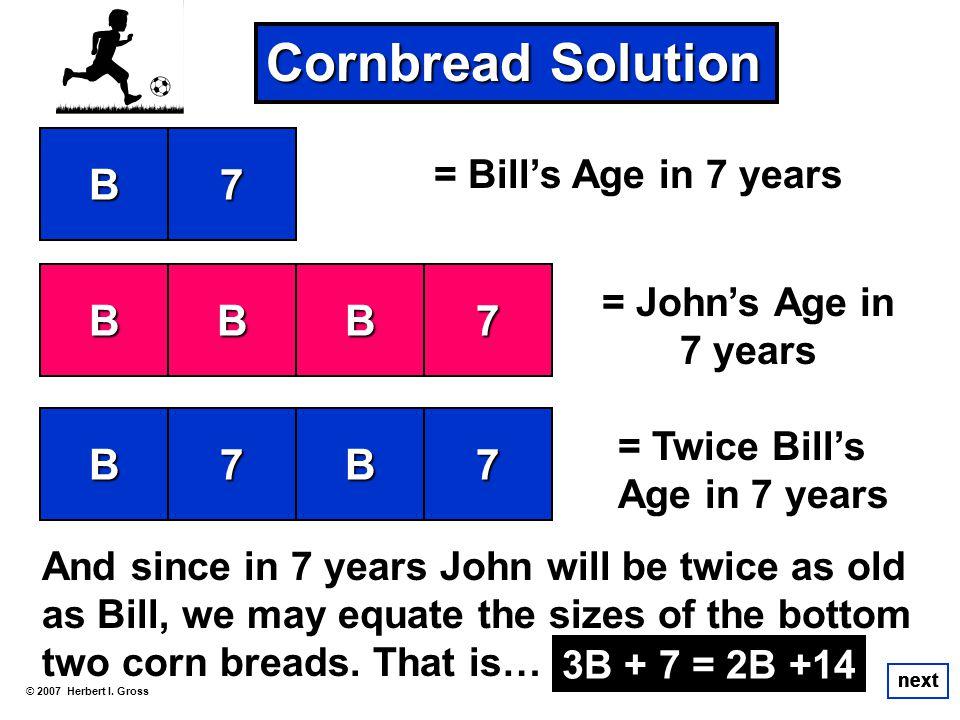 Cornbread Solution B 7 B B B 7 B 7 B 7 = Bill's Age in 7 years