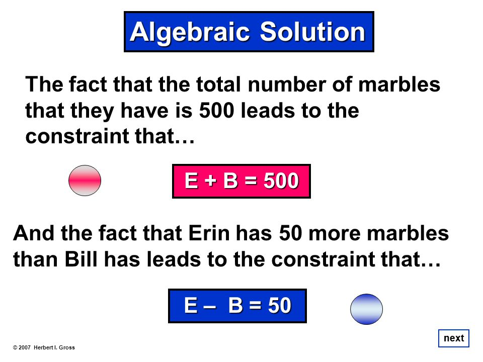 Algebraic Solution The fact that the total number of marbles that they have is 500 leads to the constraint that…