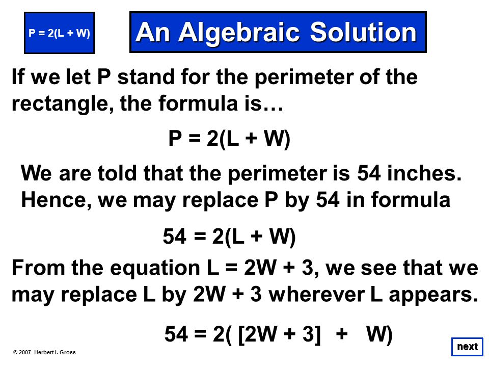 P = 2(L + W) An Algebraic Solution. If we let P stand for the perimeter of the rectangle, the formula is…