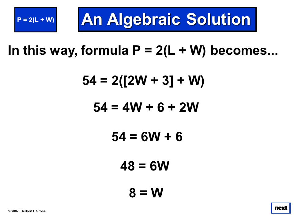 An Algebraic Solution In this way, formula P = 2(L + W) becomes...