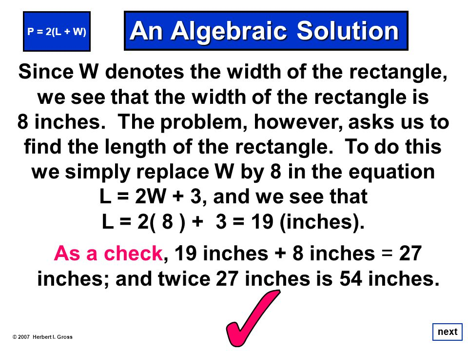 P = 2(L + W) An Algebraic Solution. Since W denotes the width of the rectangle, we see that the width of the rectangle is.
