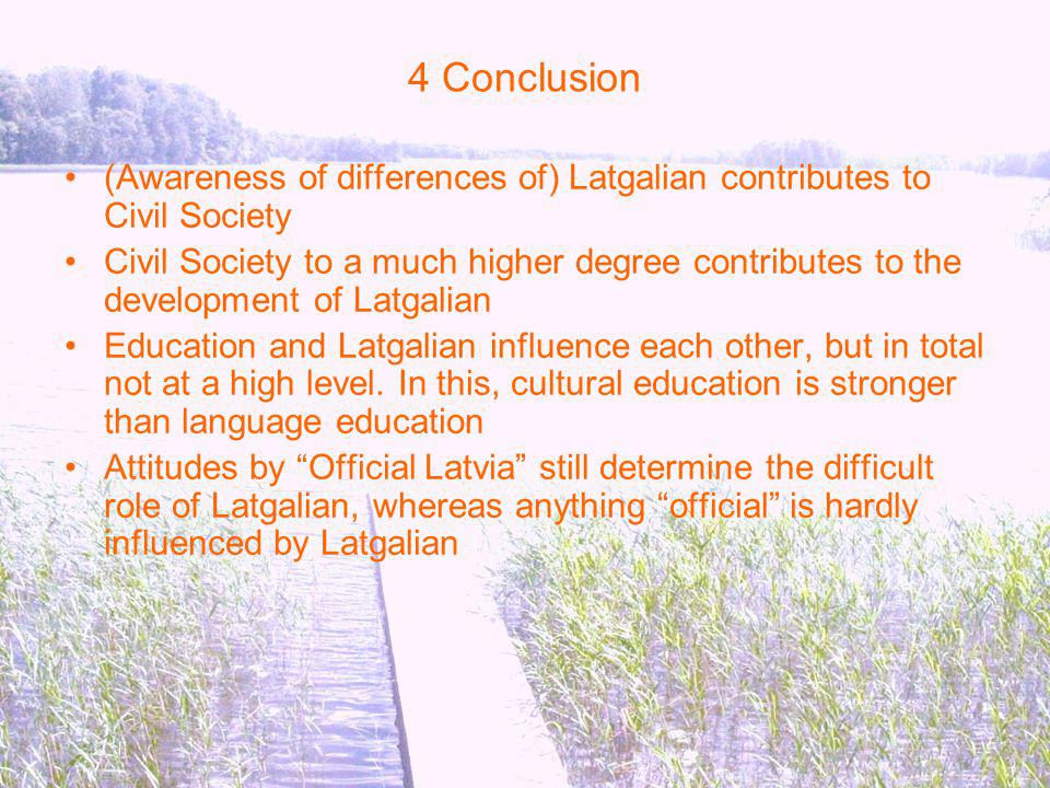 4 Conclusion (Awareness of differences of) Latgalian contributes to Civil Society.
