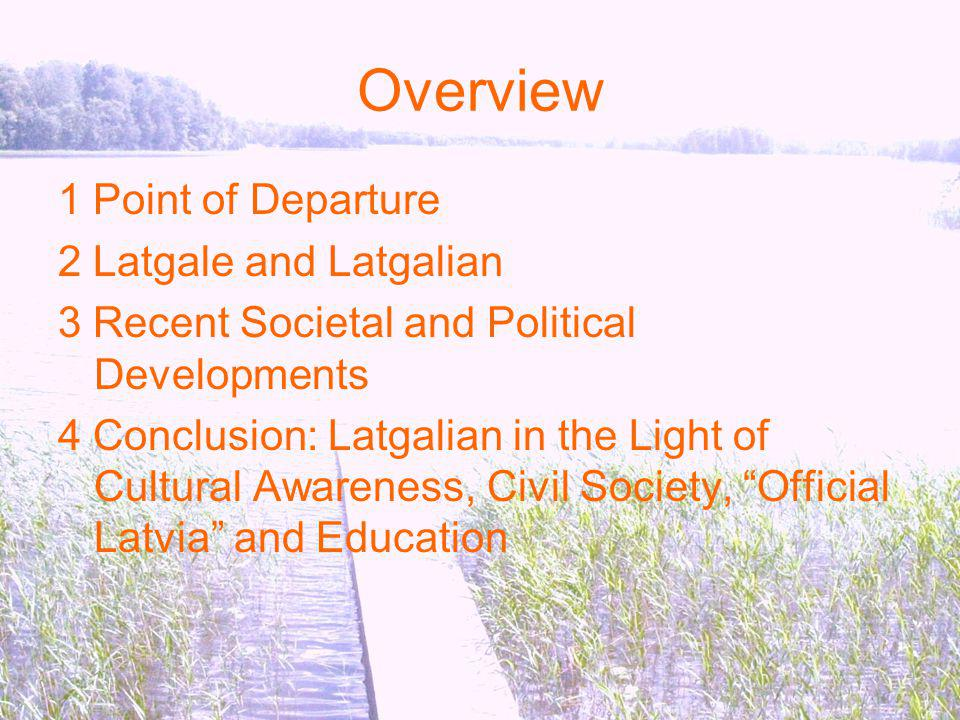 Overview 1 Point of Departure 2 Latgale and Latgalian
